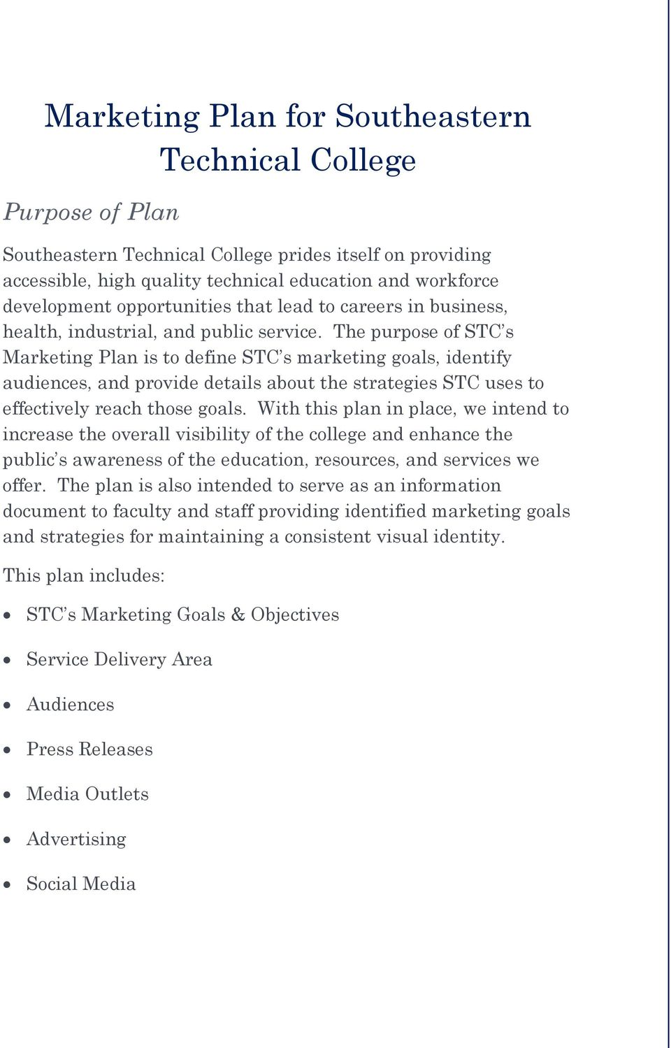 The purpose of STC s Marketing Plan is to define STC s marketing goals, identify audiences, and provide details about the strategies STC uses to effectively reach those goals.