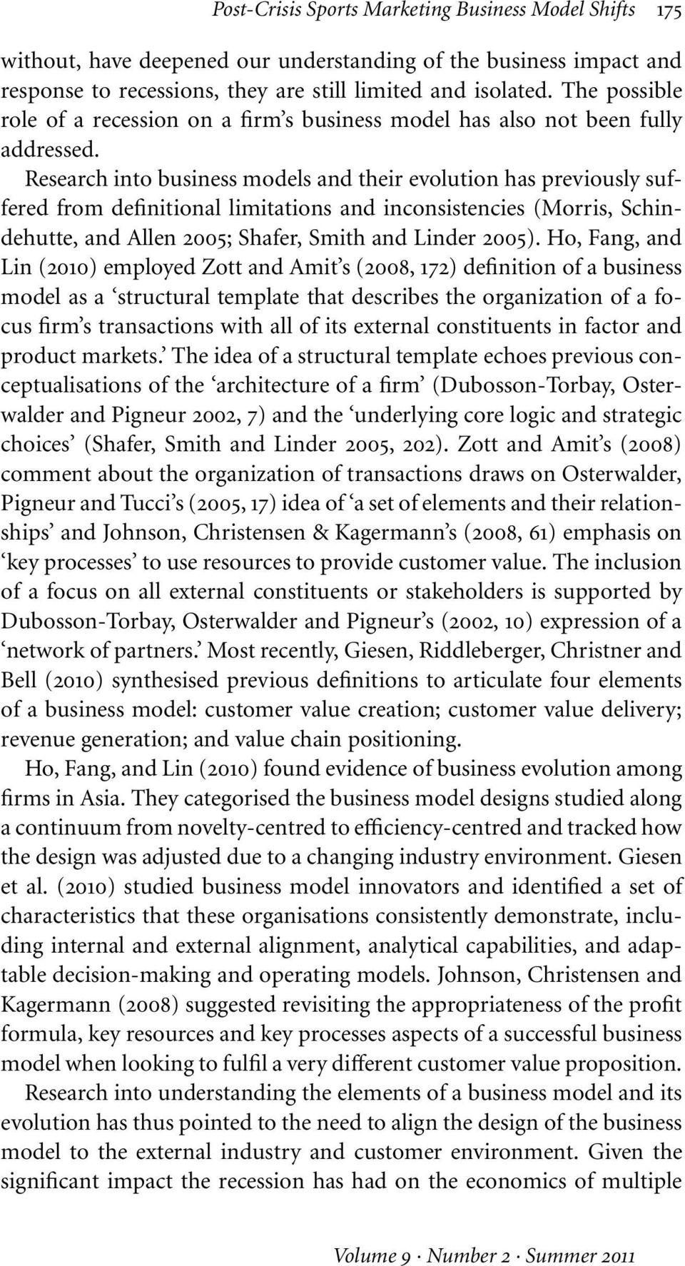 Research into business models and their evolution has previously suffered from definitional limitations and inconsistencies (Morris, Schindehutte, and Allen 2005; Shafer, Smith and Linder 2005).