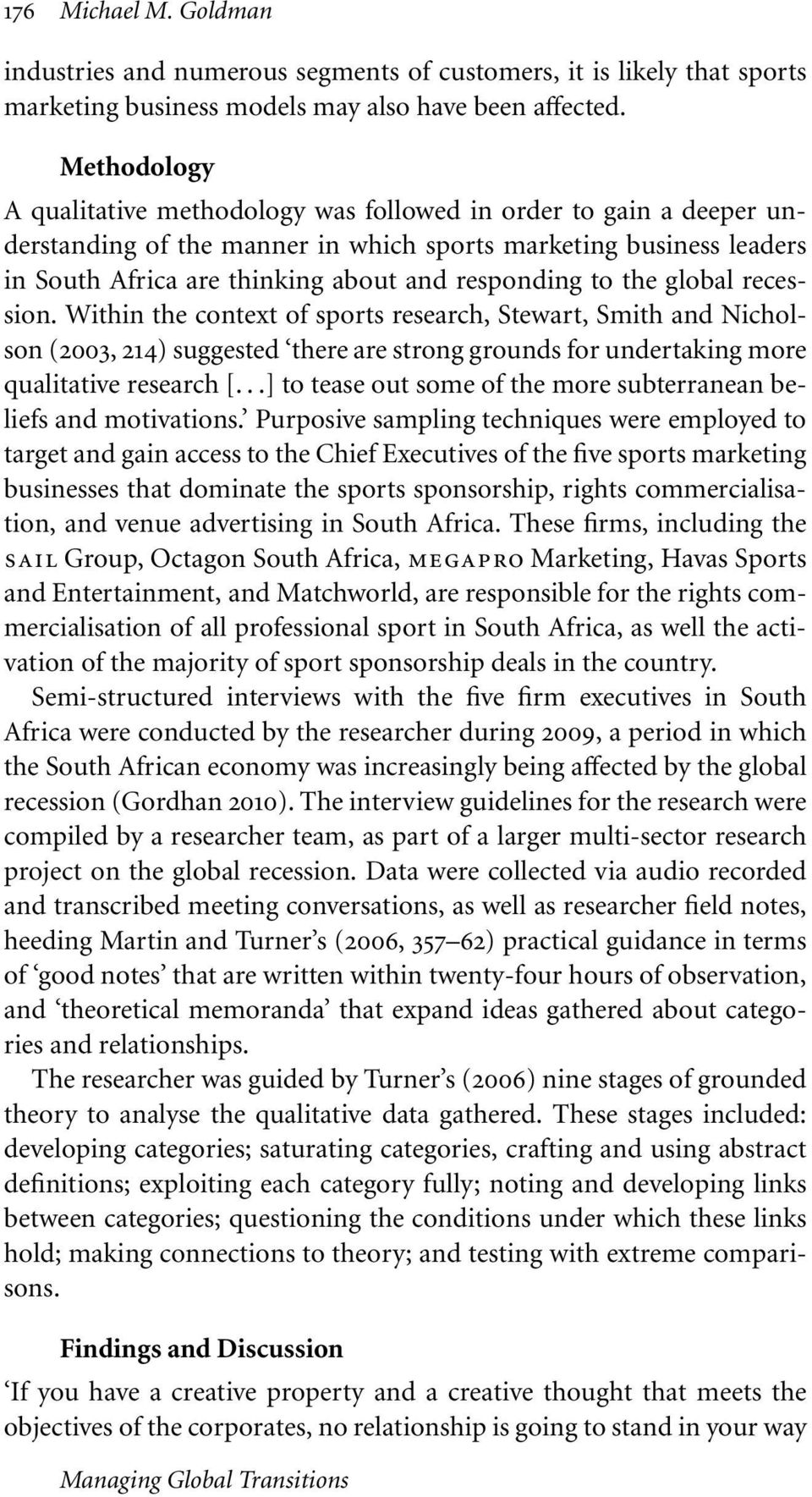 to the global recession. Within the context of sports research, Stewart, Smith and Nicholson (2003, 214) suggested there are strong grounds for undertaking more qualitative research [.