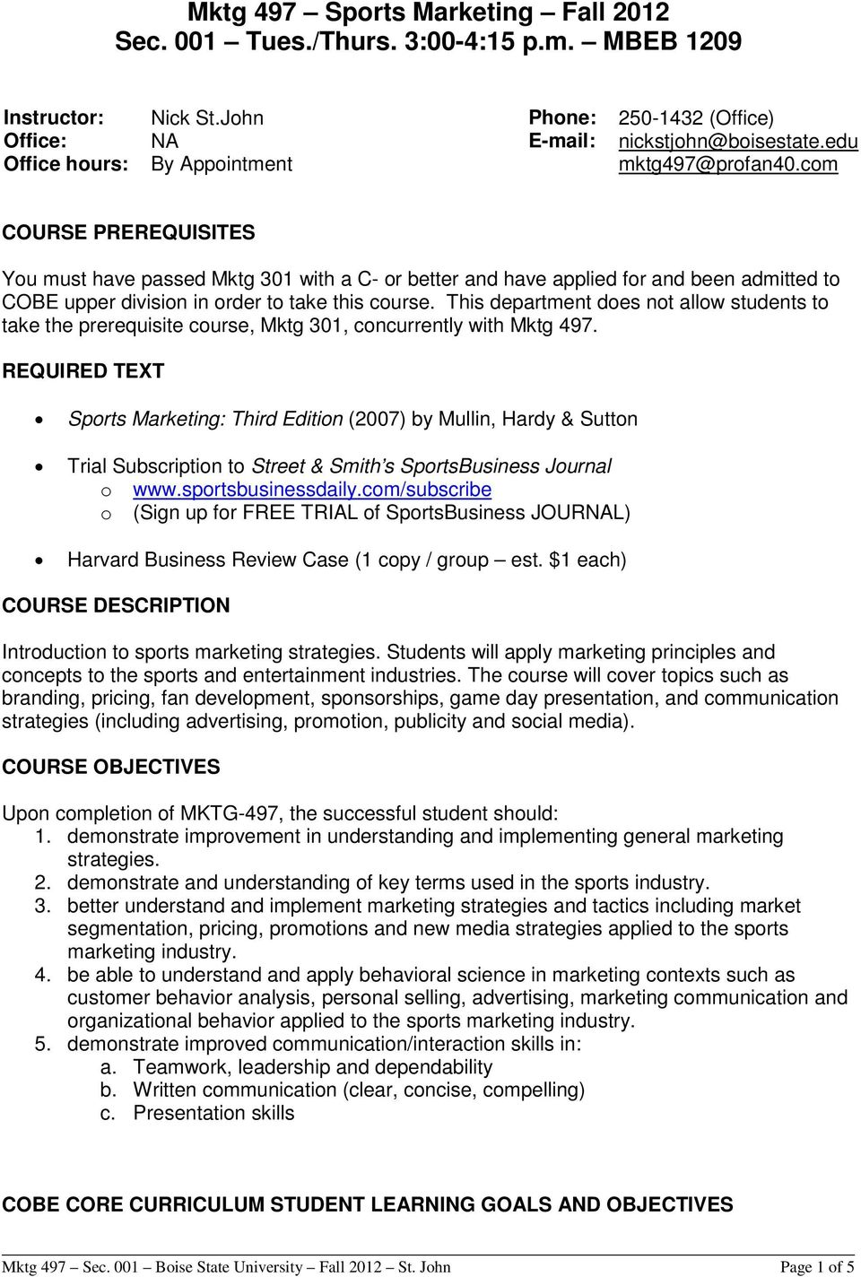 com COURSE PREREQUISITES You must have passed Mktg 301 with a C- or better and have applied for and been admitted to COBE upper division in order to take this course.