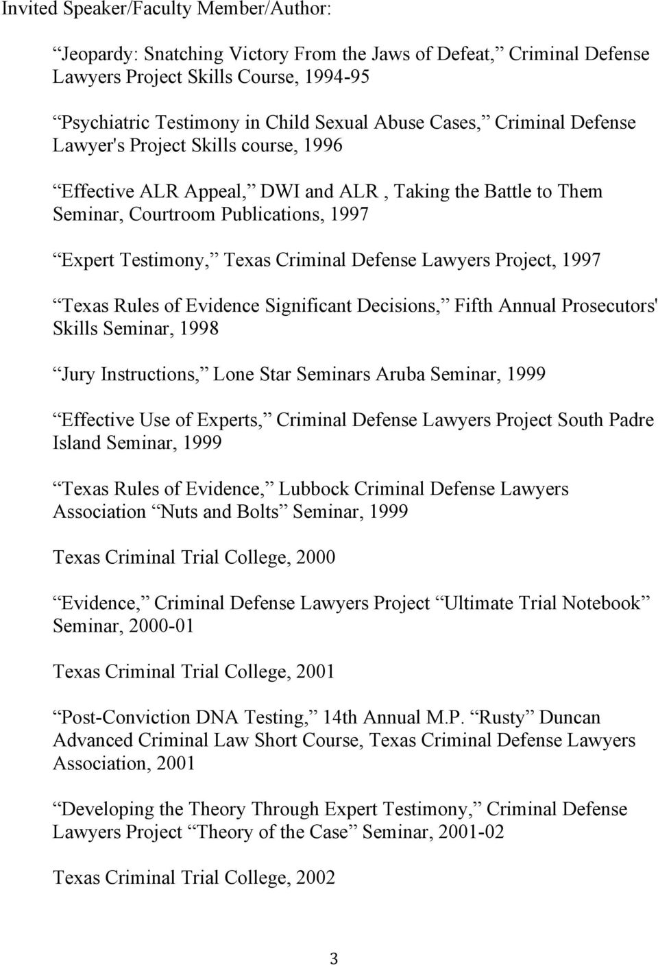 Lawyers Project, 1997 Texas Rules of Evidence Significant Decisions, Fifth Annual Prosecutors' Skills Seminar, 1998 Jury Instructions, Lone Star Seminars Aruba Seminar, 1999 Effective Use of Experts,