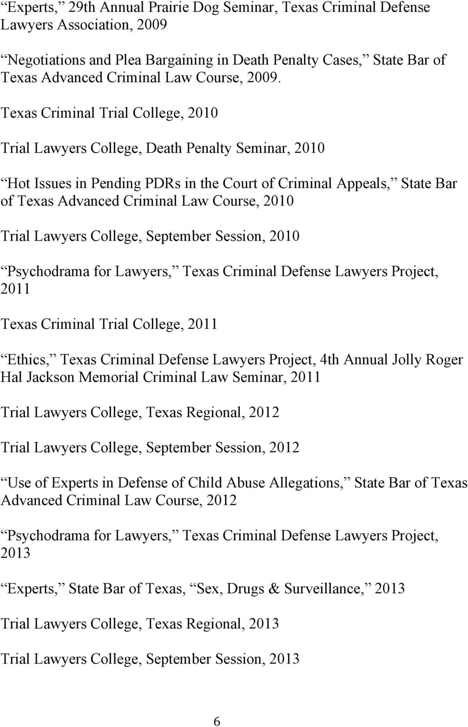 Course, 2010 Trial Lawyers College, September Session, 2010 Psychodrama for Lawyers, Texas Criminal Defense Lawyers Project, 2011 Texas Criminal Trial College, 2011 Ethics, Texas Criminal Defense