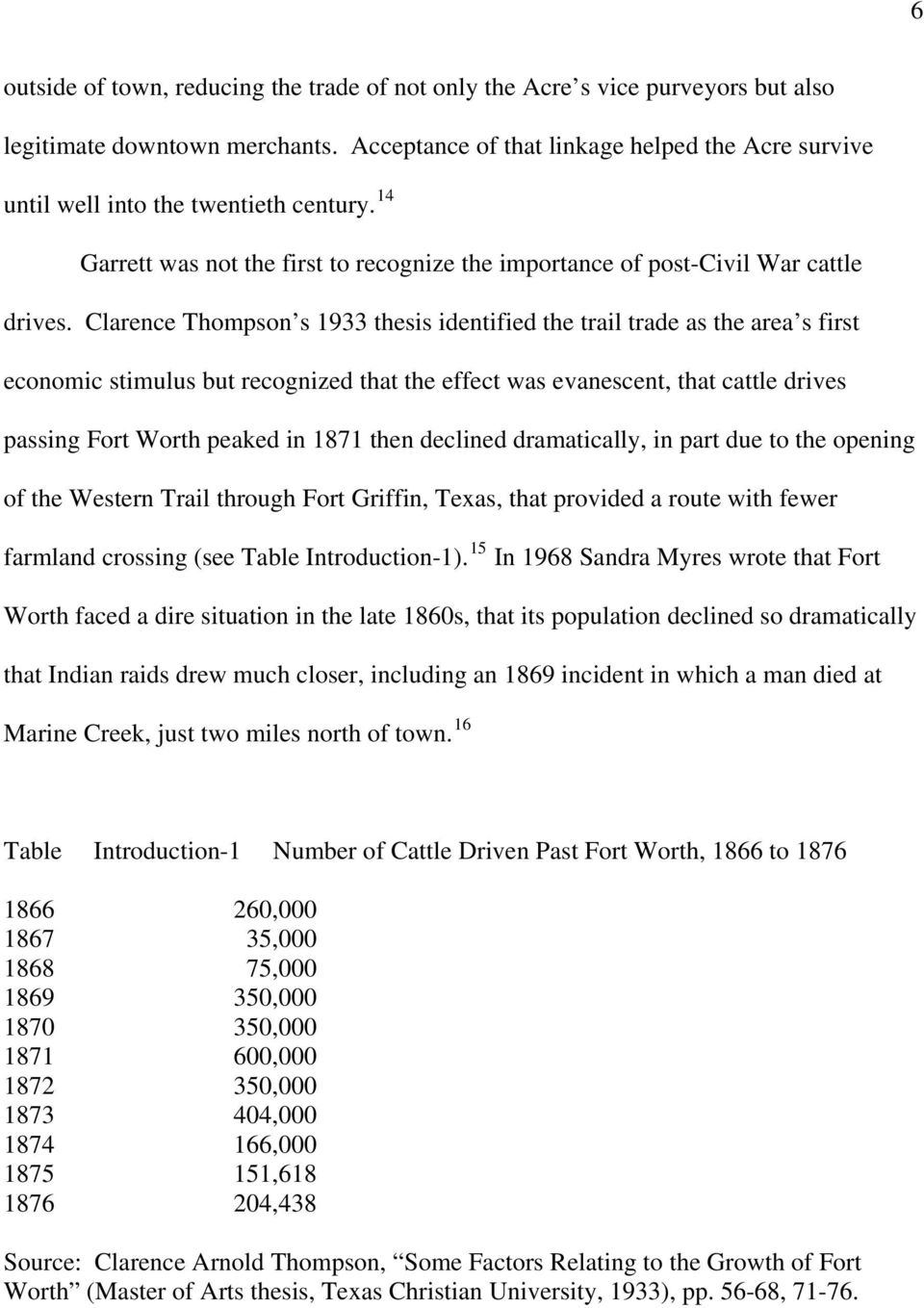 Clarence Thompson s 1933 thesis identified the trail trade as the area s first economic stimulus but recognized that the effect was evanescent, that cattle drives passing Fort Worth peaked in 1871