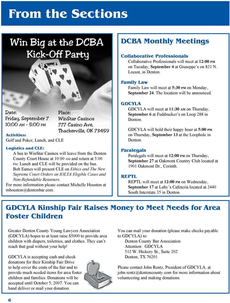 Activities: Golf and Poker, Lunch, and CLE Logistics and CLE: A bus to WinStar Casinos will leave from the Denton County Court House at 10:00 am and return at 5:00 pm.
