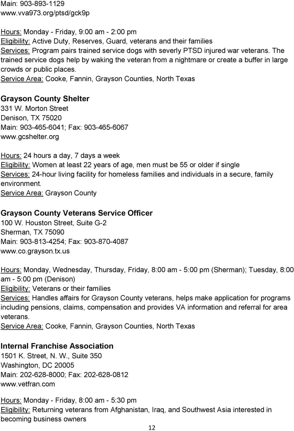 The tred service dogs by wkg vetern from nightmre or crete buffer lrge crowds or public plces. Service re: Cooke, Fnn, Gryson Counties, North Texs Gryson County Shelter 331 W.