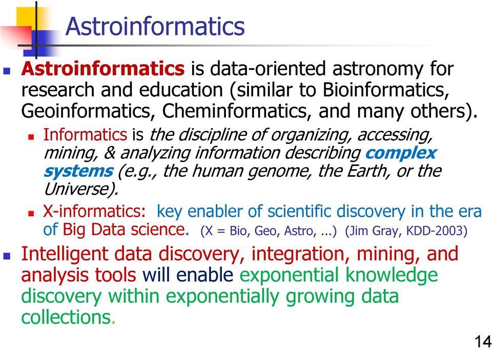 X-informatics: key enabler of scientific discovery in the era of Big Data science. (X = Bio, Geo, Astro,.