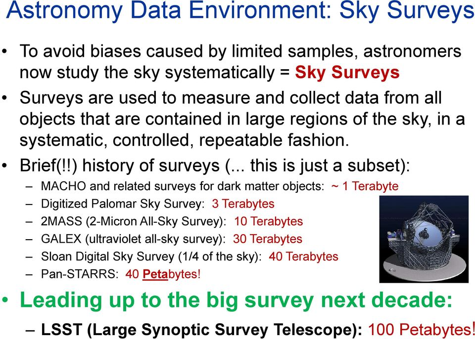 .. this is just a subset): MACHO and related surveys for dark matter objects: ~ 1 Terabyte Digitized Palomar Sky Survey: 3 Terabytes 2MASS (2-Micron All-Sky Survey): 10 Terabytes GALEX