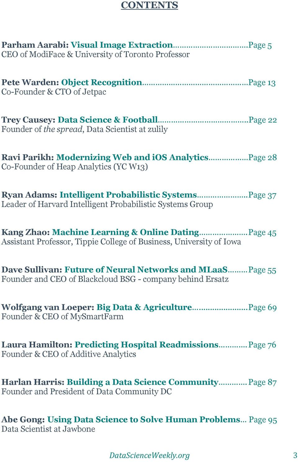 .Page 22 Founder of the spread, Data Scientist at zulily Ravi Parikh: Modernizing Web and ios Analytics Page 28 Co-Founder of Heap Analytics (YC W13) Ryan Adams: Intelligent Probabilistic Systems.