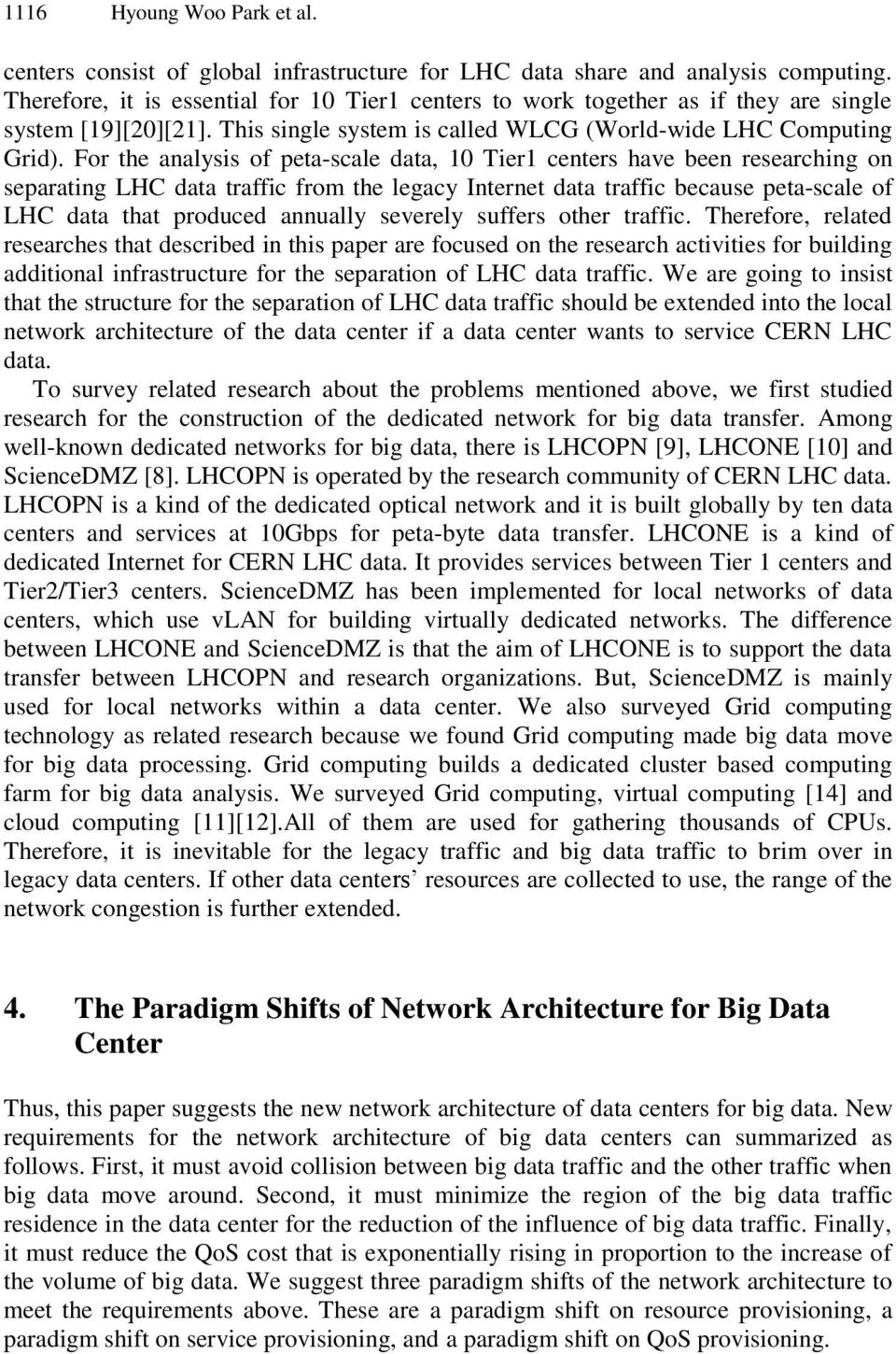 For the analysis of peta-scale data, 10 Tier1 centers have been researching on separating LHC data traffic from the legacy Internet data traffic because peta-scale of LHC data that produced annually