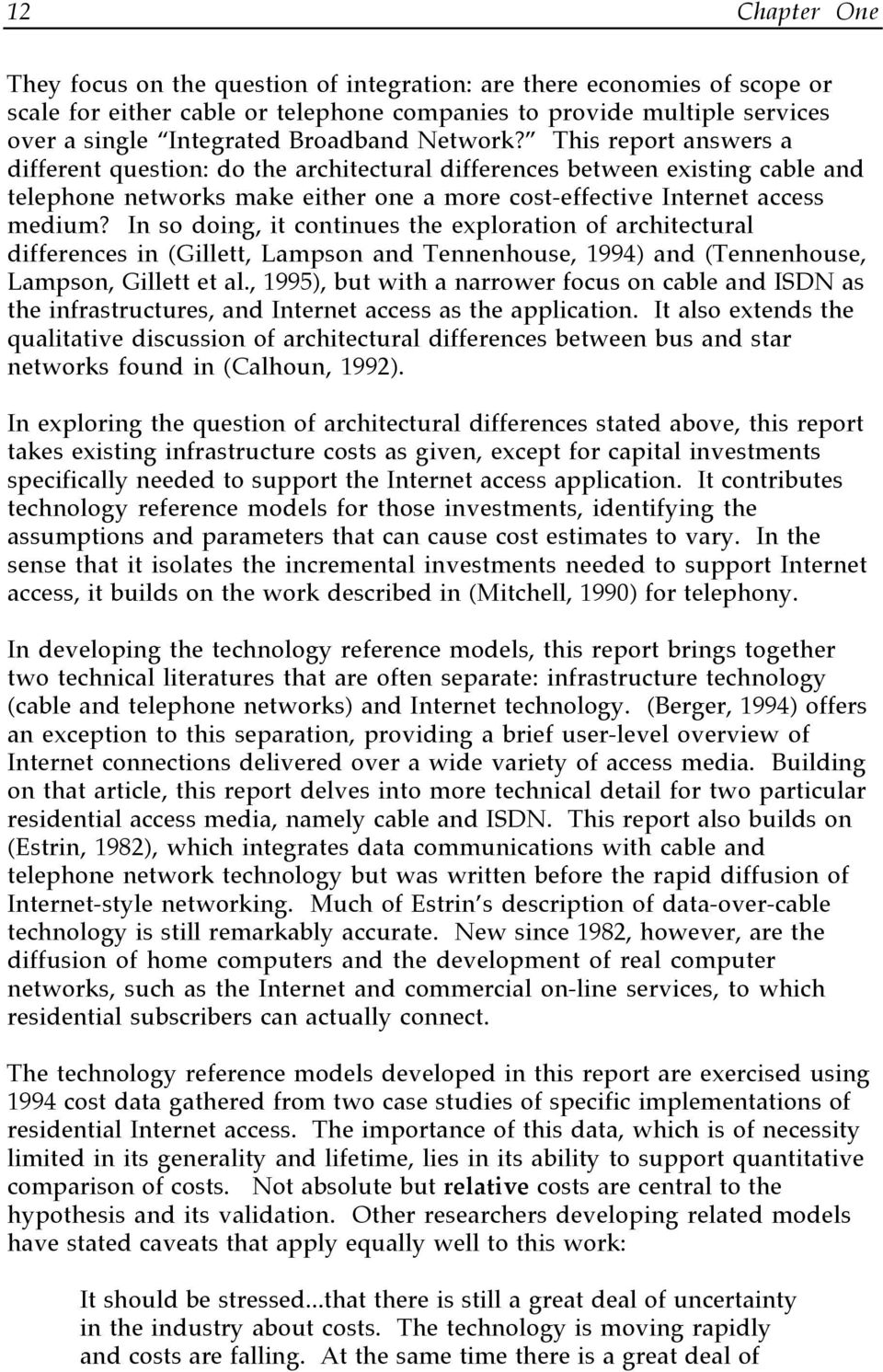 Ó This report answers a different question: do the architectural differences between existing cable and telephone networks make either one a more cost-effective Internet access medium?