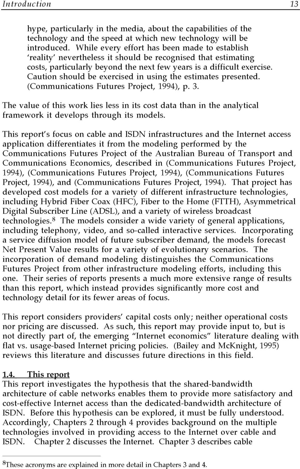 Caution should be exercised in using the estimates presented. (Communications Futures Project, 1994), p. 3.