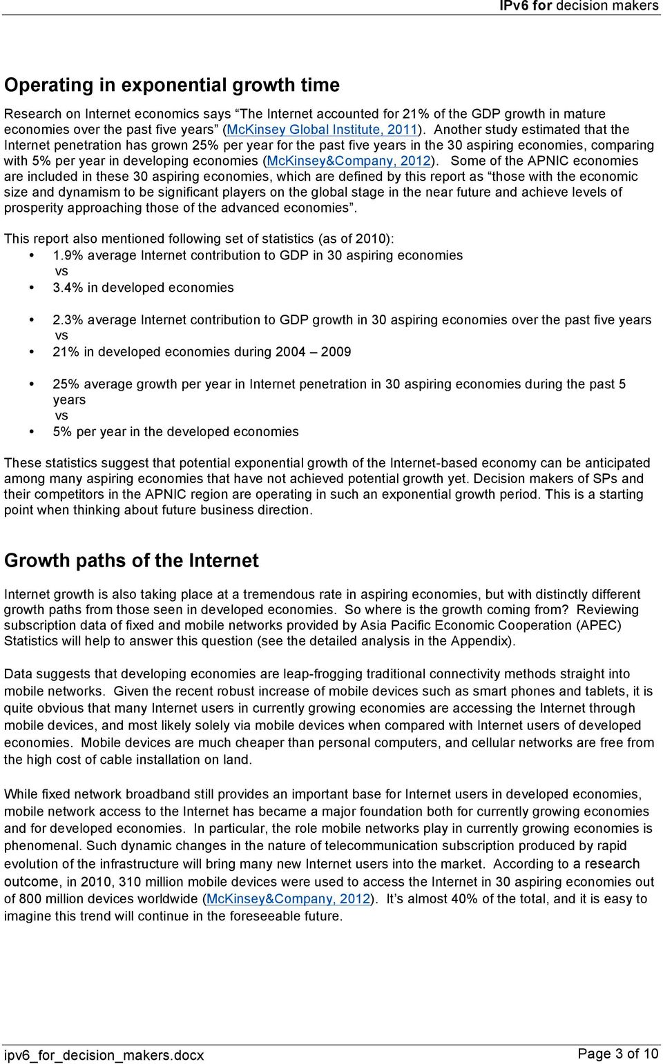 Another study estimated that the Internet penetration has grown 25% per year for the past five years in the 30 aspiring economies, comparing with 5% per year in developing economies