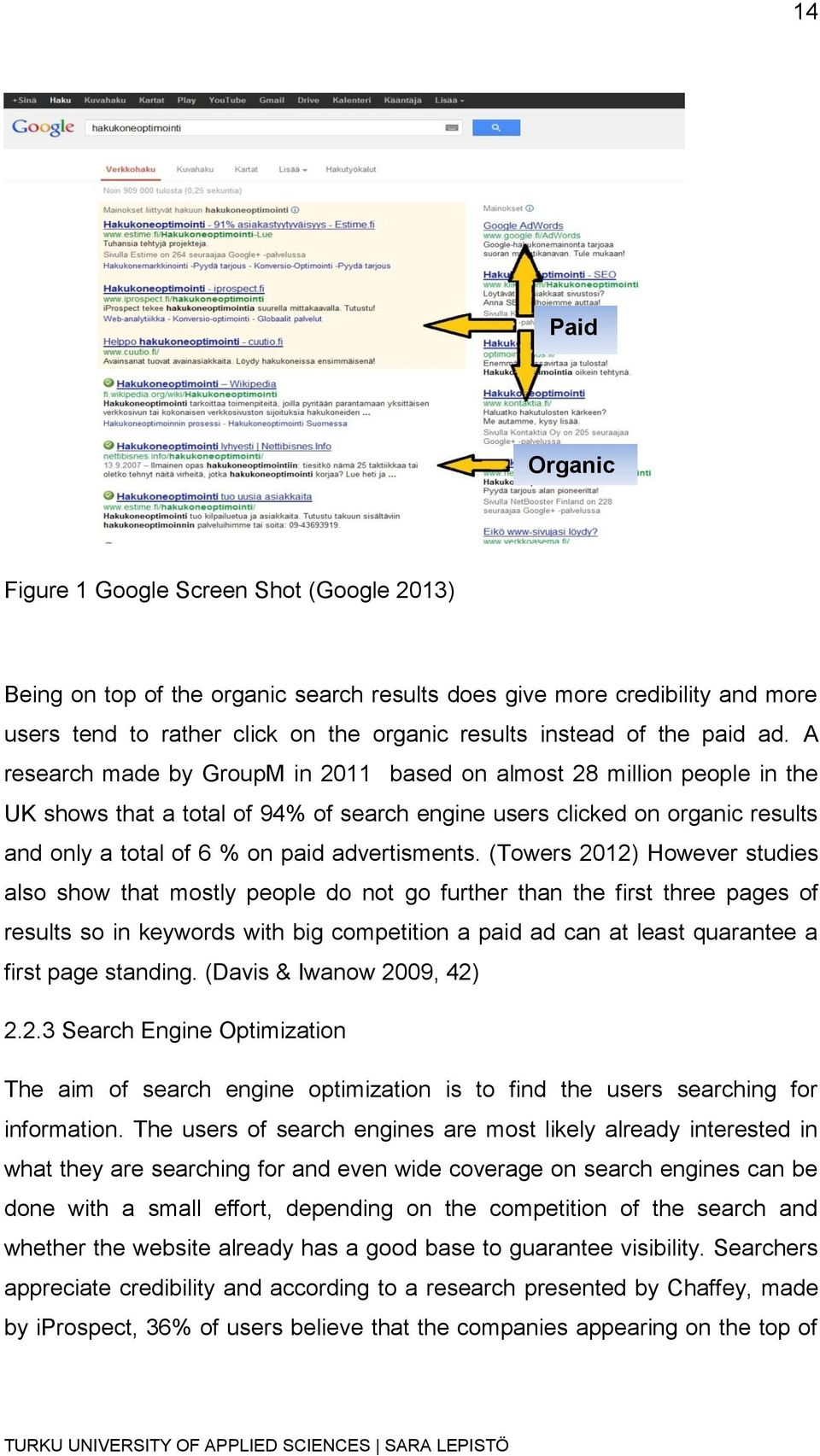 A research made by GroupM in 2011 based on almost 28 million people in the UK shows that a total of 94% of search engine users clicked on organic results and only a total of 6 % on paid advertisments.
