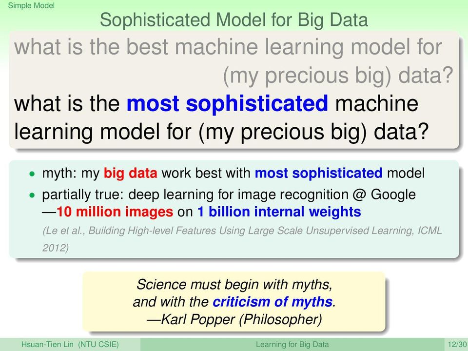 myth: my big data work best with most sophisticated model partially true: deep learning for image recognition @ Google 10 million images on 1 billion