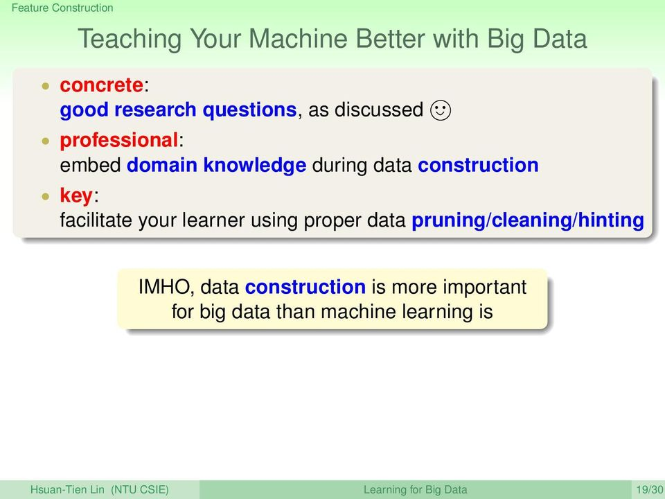 facilitate your learner using proper data pruning/cleaning/hinting IMHO, data construction is