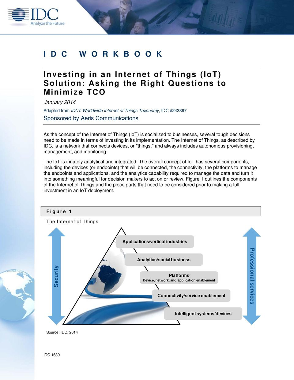 "The Internet of Things, as described by IDC, is a network that connects devices, or ""things,"" and always includes autonomous provisioning, management, and monitoring."