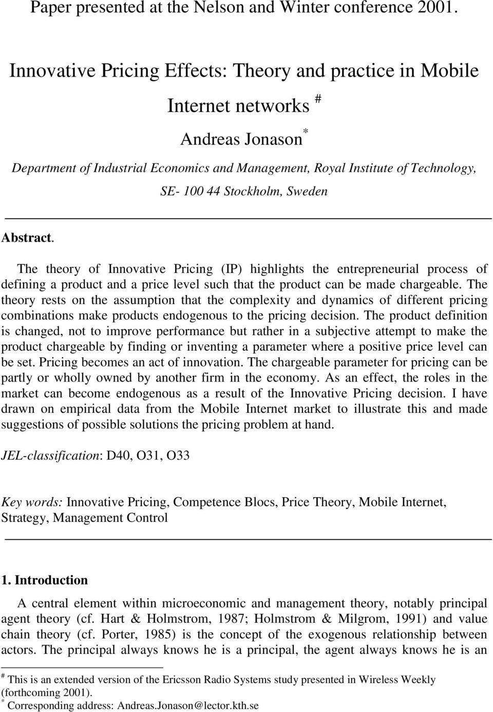 Sweden Abstract. The theory of Innovative Pricing (IP) highlights the entrepreneurial process of defining a product and a price level such that the product can be made chargeable.