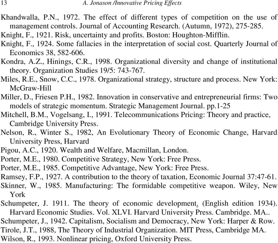 Quarterly Journal of Economics 38, 582-606. Kondra, A.Z., Hinings, C.R., 1998. Organizational diversity and change of institutional theory. Organization Studies 19/5: 743-767. Miles, R.E., Snow, C.C., 1978.
