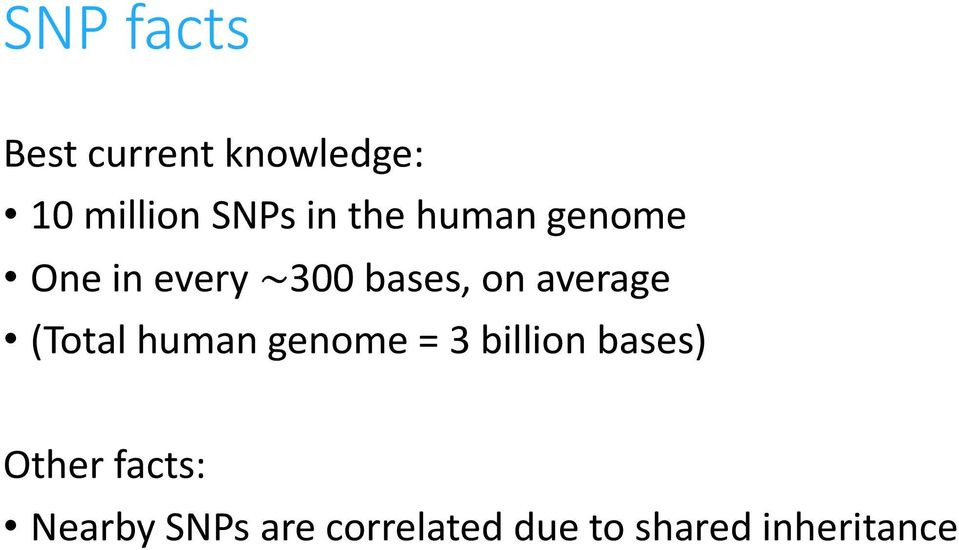 (Total human genome = 3 billion bases) Other facts: