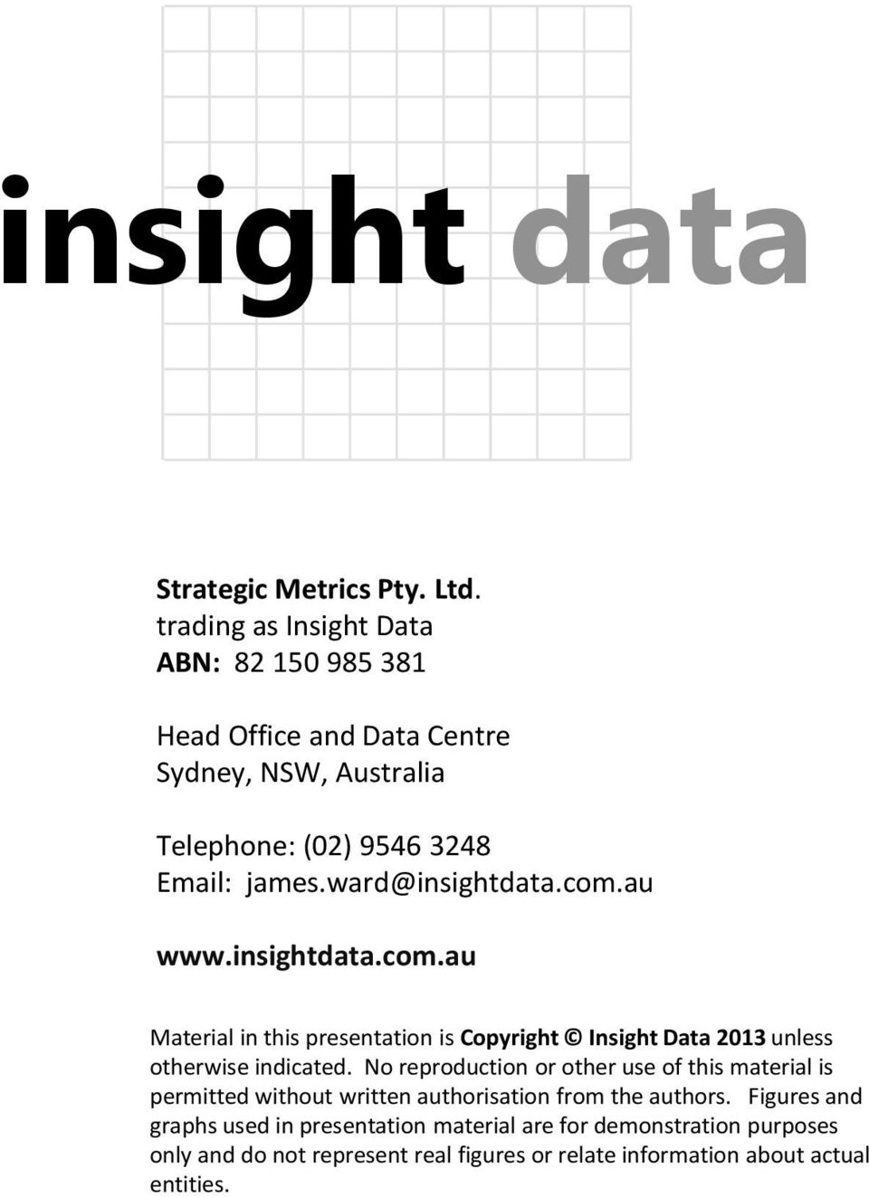 ward@insightdata.com.au www.insightdata.com.au Material in this presentation is Copyright Insight Data 2013 unless otherwise indicated.
