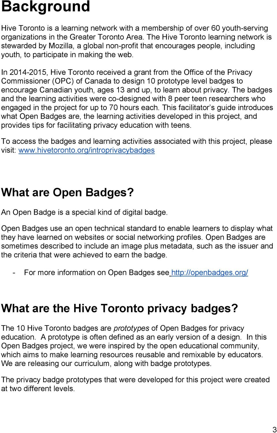 In 2014-2015, Hive Toronto received a grant from the Office of the Privacy Commissioner (OPC) of Canada to design 10 prototype level badges to encourage Canadian youth, ages 13 and up, to learn about