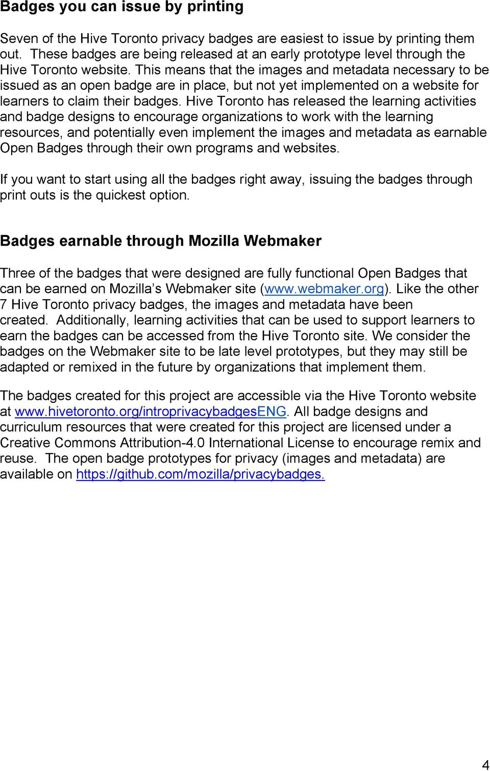 This means that the images and metadata necessary to be issued as an open badge are in place, but not yet implemented on a website for learners to claim their badges.