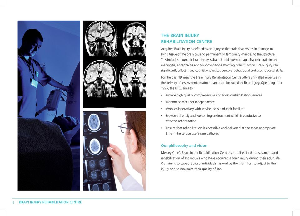 Brain injury can significantly affect many cognitive, physical, sensory, behavioural and psychological skills.