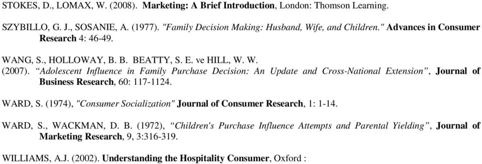 Adolescent Influence in Family Purchase Decision: An Update and Cross-National Extension, Journal of Business Research, 60: 117-1124. WARD, S.