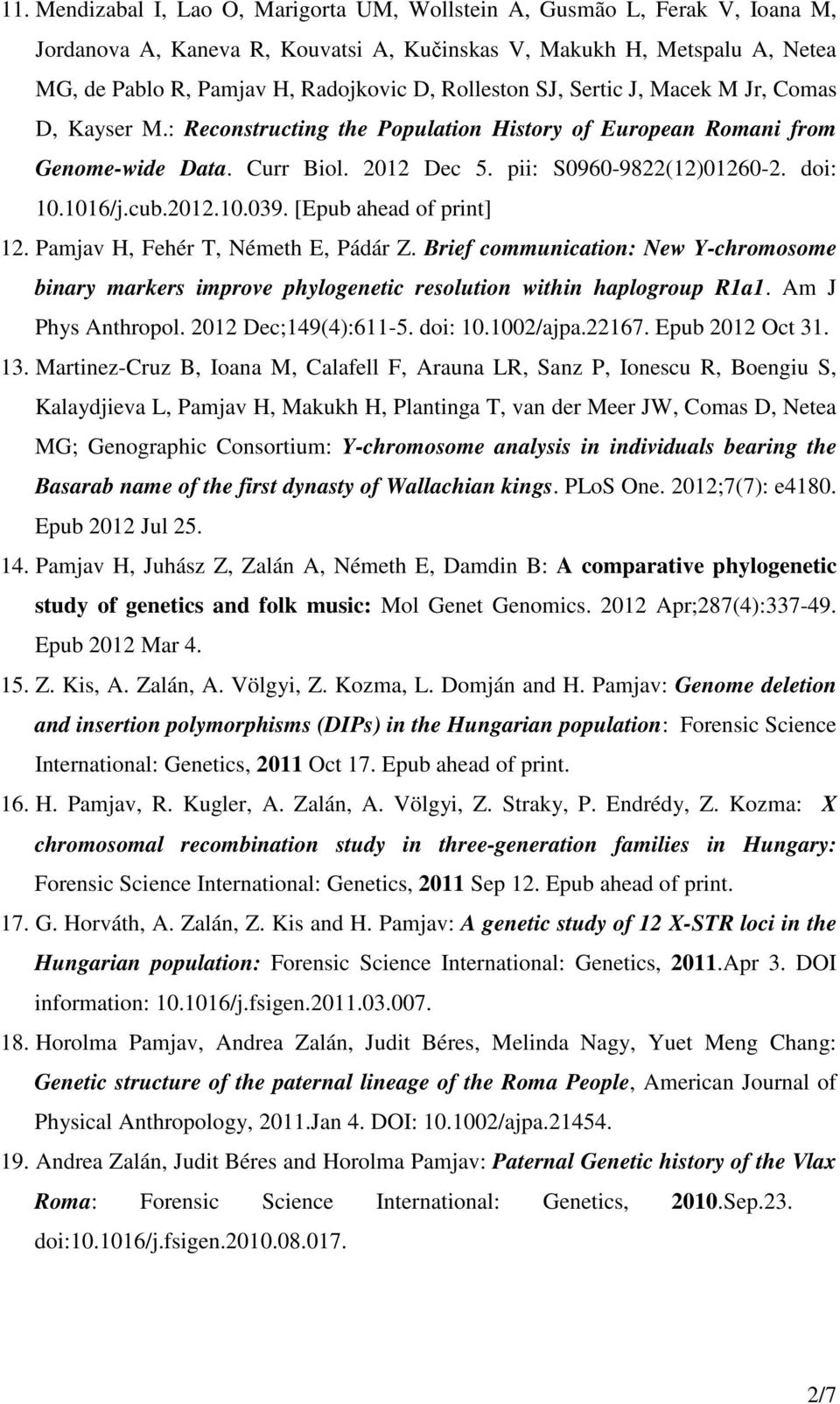 1016/j.cub.2012.10.039. [Epub ahead of print] 12. Pamjav H, Fehér T, Németh E, Pádár Z. Brief communication: New Y-chromosome binary markers improve phylogenetic resolution within haplogroup R1a1.