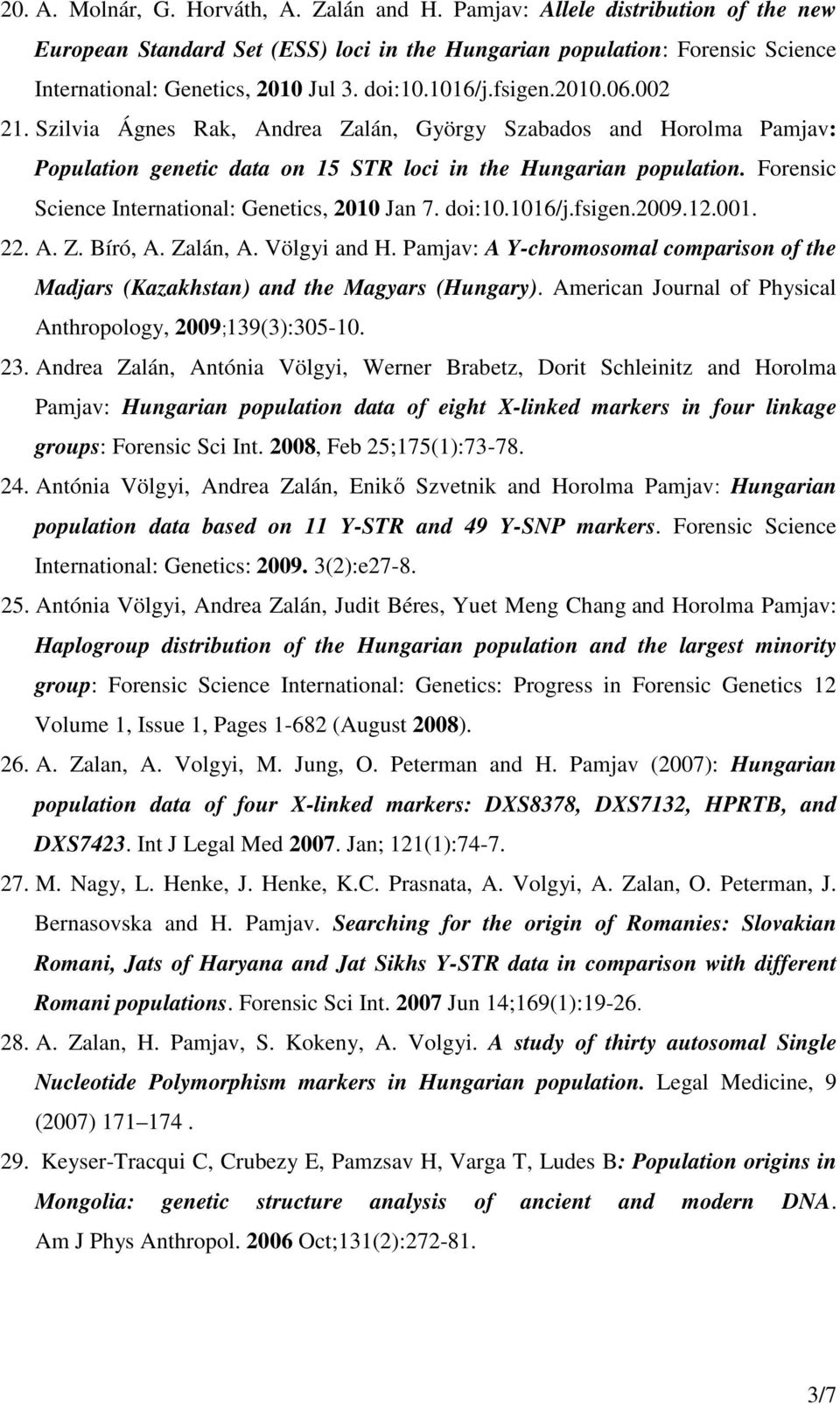 Forensic Science International: Genetics, 2010 Jan 7. doi:10.1016/j.fsigen.2009.12.001. 22. A. Z. Bíró, A. Zalán, A. Völgyi and H.