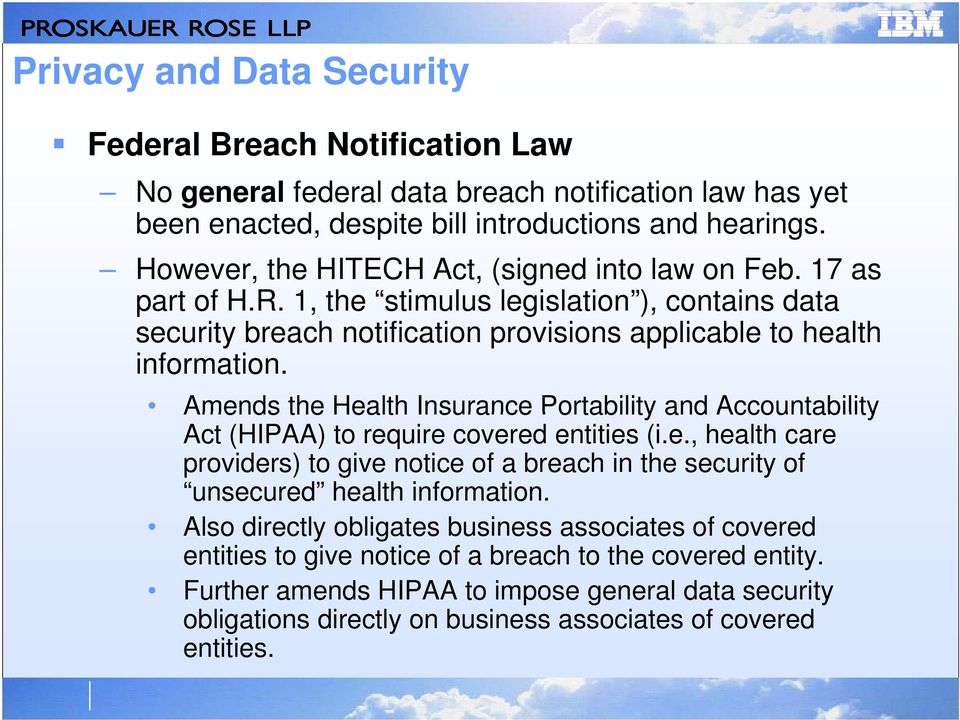 Amends the Health Insurance Portability and Accountability Act (HIPAA) to require covered entities (i.e., health care providers) to give notice of a breach in the security of unsecured health information.