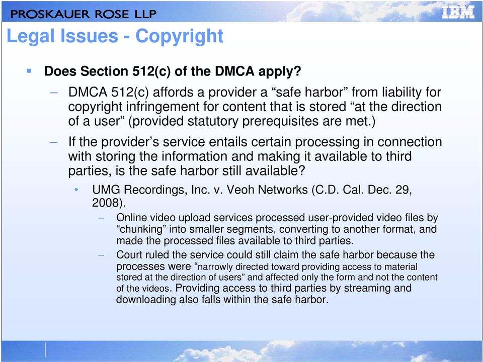) If the provider s service entails certain processing in connection with storing the information and making it available to third parties, is the safe harbor still available? UMG Recordings, Inc. v.