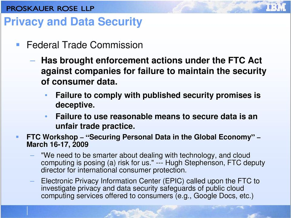 "FTC Workshop Securing Personal Data in the Global Economy March 16-17, 2009 ""We need to be smarter about dealing with technology, and cloud computing is posing (a) risk for us."