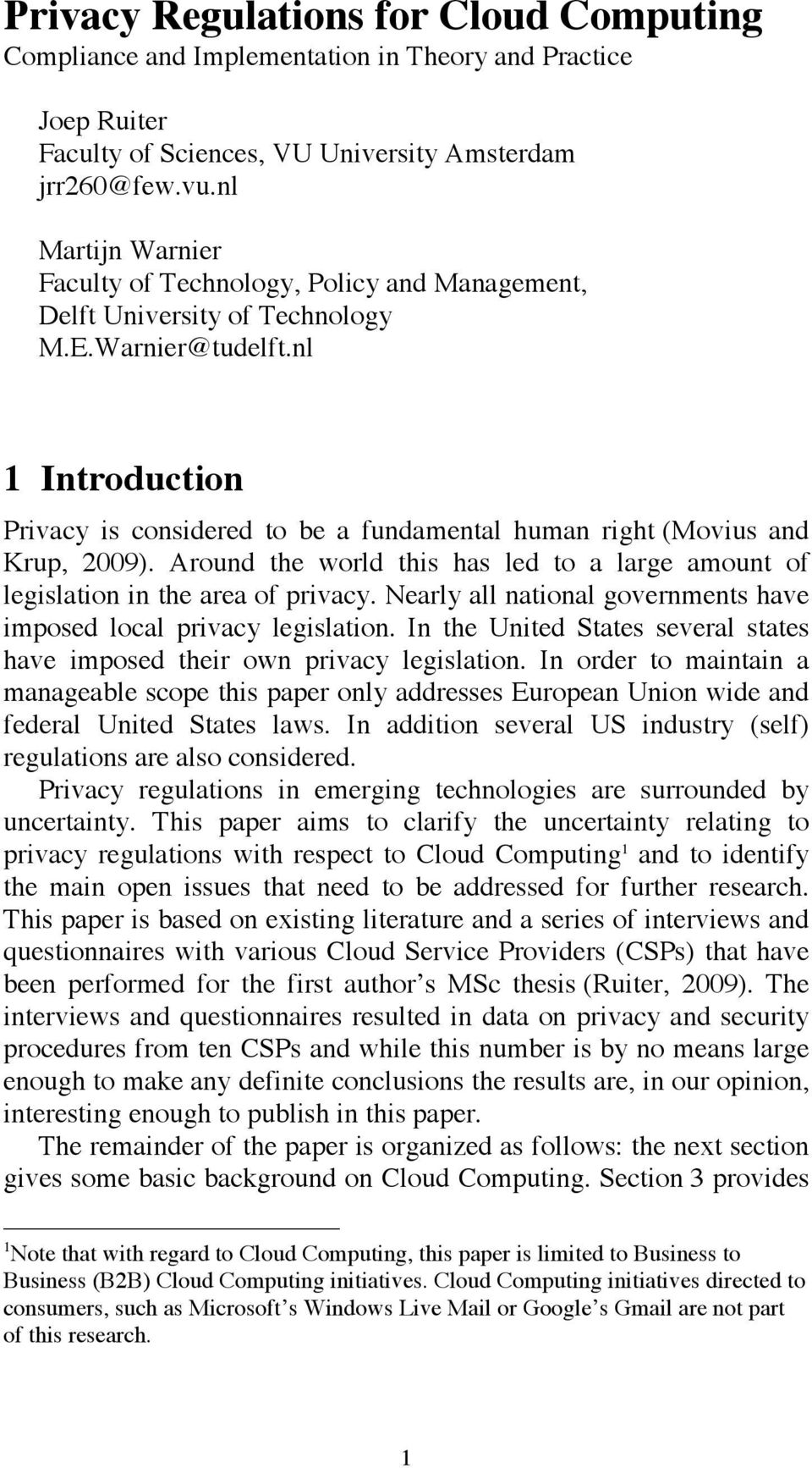 nl 1 Introduction Privacy is considered to be a fundamental human right (Movius and Krup, 2009). Around the world this has led to a large amount of legislation in the area of privacy.