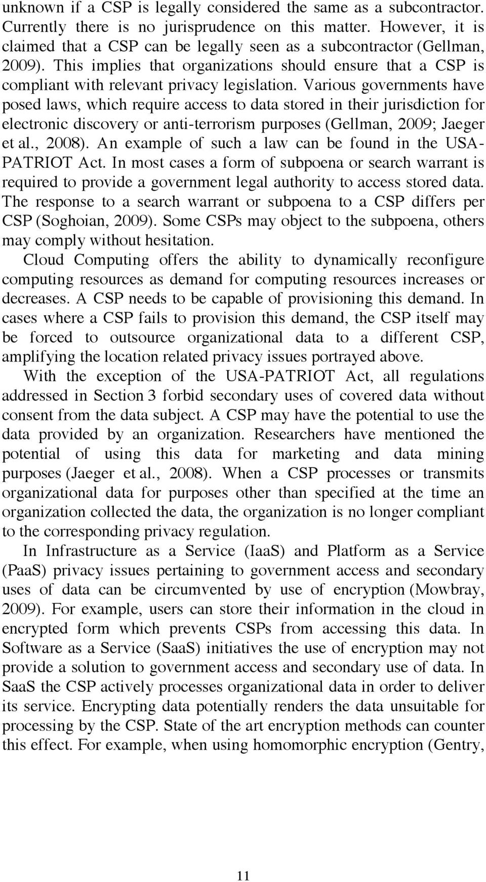 Various governments have posed laws, which require access to data stored in their jurisdiction for electronic discovery or anti-terrorism purposes (Gellman, 2009; Jaeger et al., 2008).