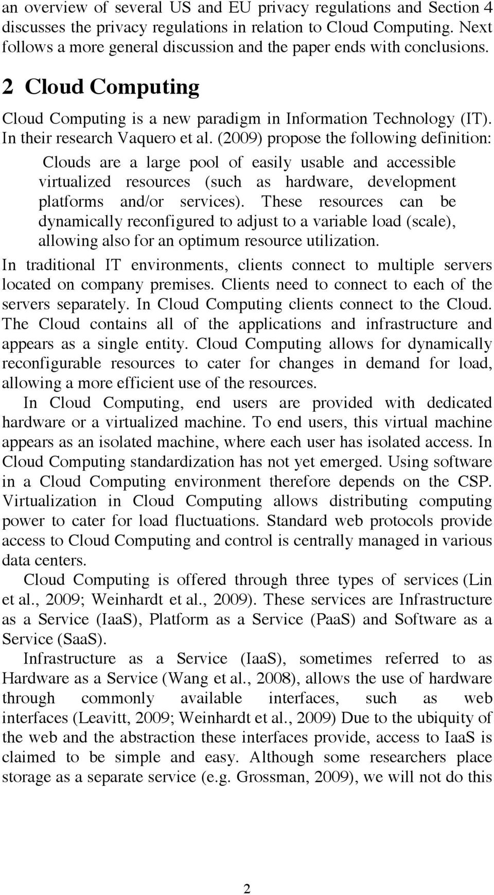 (2009) propose the following definition: Clouds are a large pool of easily usable and accessible virtualized resources (such as hardware, development platforms and/or services).