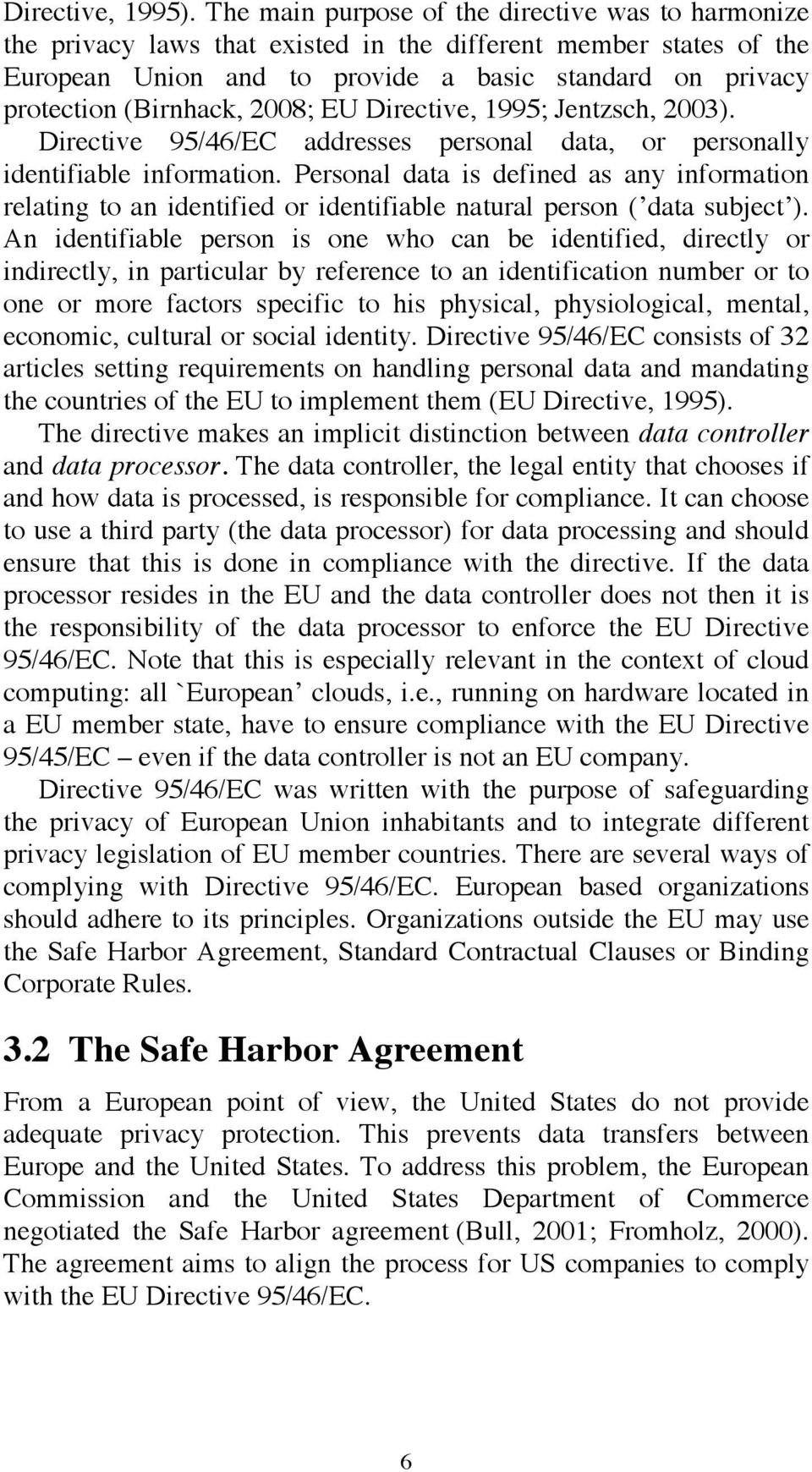 2008; EU Directive, 1995; Jentzsch, 2003). Directive 95/46/EC addresses personal data, or personally identifiable information.