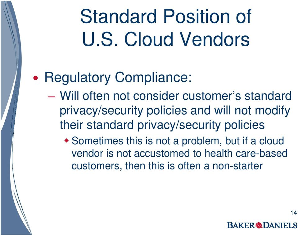 standard privacy/security policies Sometimes this is not a problem, but if a cloud