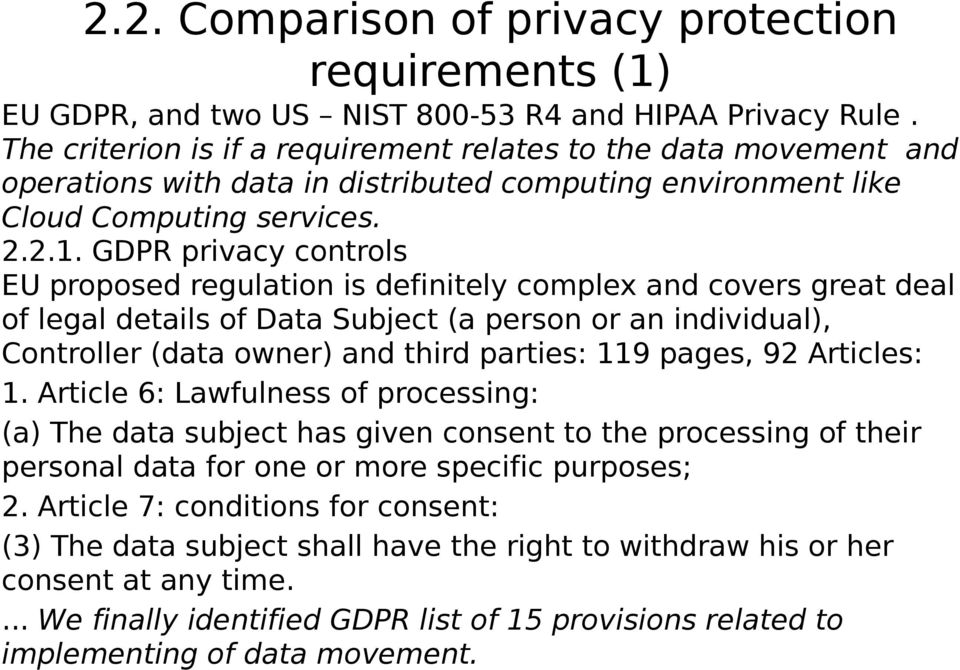 GDPR privacy controls EU proposed regulation is definitely complex and covers great deal of legal details of Data Subject (a person or an individual), Controller (data owner) and third parties: 119