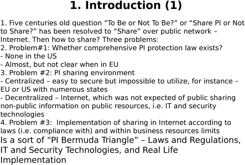 Problem #2: PI sharing environment - Centralized easy to secure but impossible to utilize, for instance EU or US with numerous states - Decentralized Internet, which was not expected of public