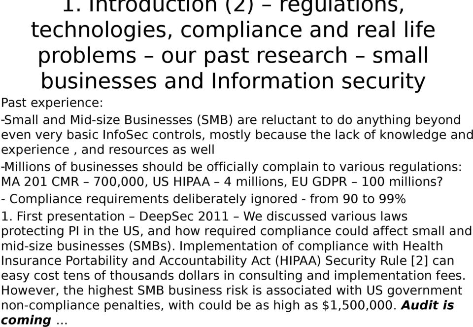 various regulations: MA 201 CMR 700,000, US HIPAA 4 millions, EU GDPR 100 millions? - Compliance requirements deliberately ignored - from 90 to 99% 1.