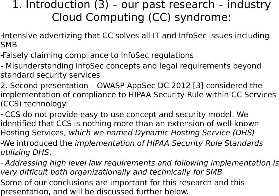 Second presentation OWASP AppSec DC 2012 [3] considered the implementation of compliance to HIPAA Security Rule within CC Services (CCS) technology: - CCS do not provide easy to use concept and