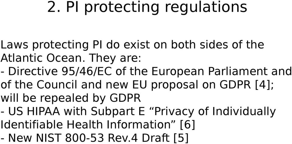 They are: - Directive 95/46/EC of the European Parliament and of the Council and new