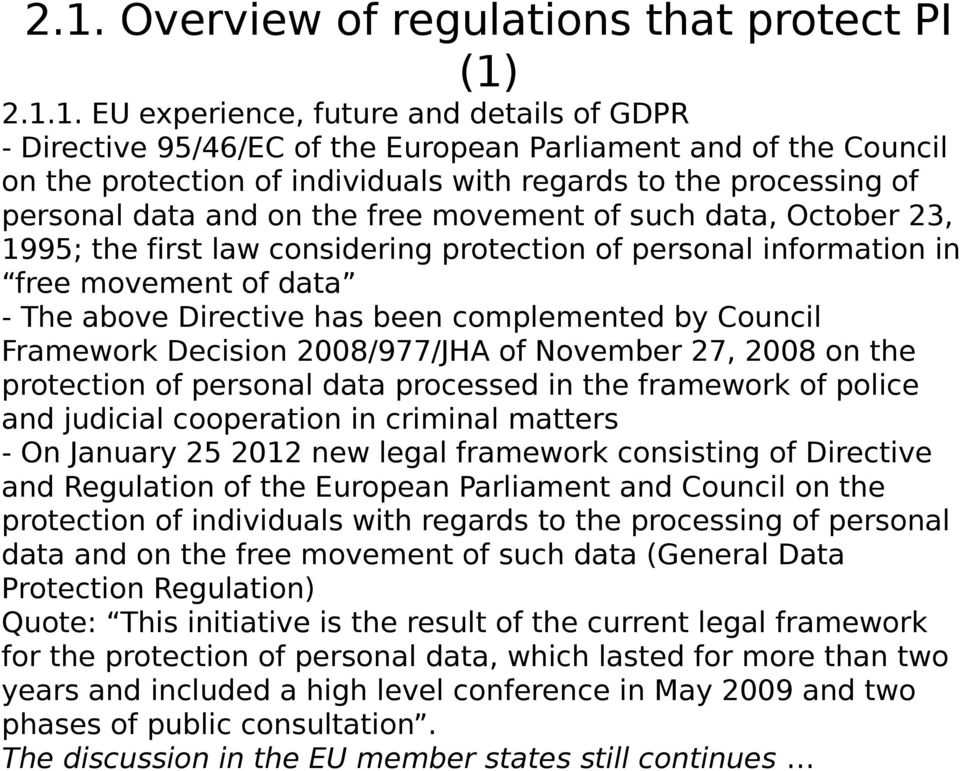 above Directive has been complemented by Council Framework Decision 2008/977/JHA of November 27, 2008 on the protection of personal data processed in the framework of police and judicial cooperation