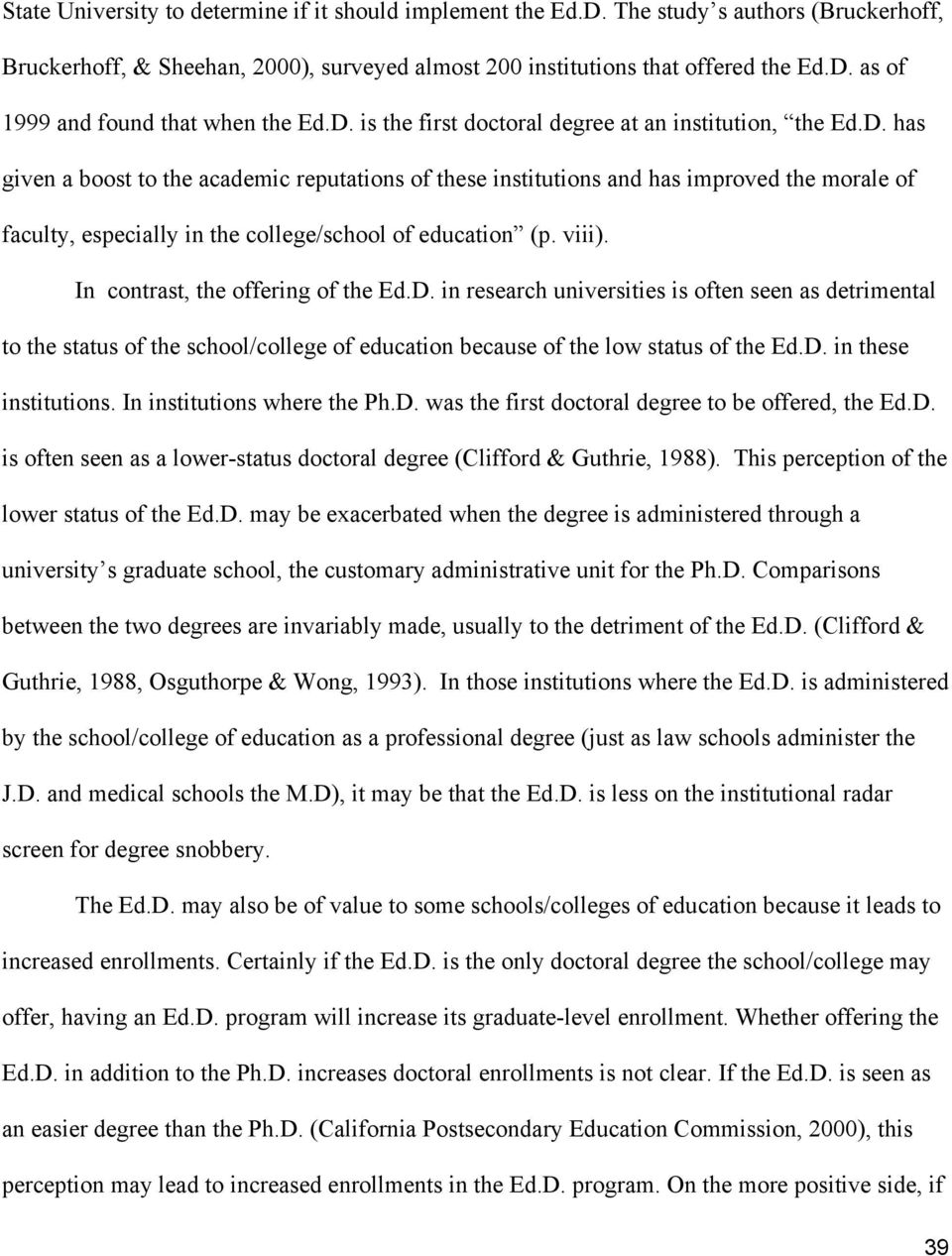 viii). In contrast, the offering of the Ed.D. in research universities is often seen as detrimental to the status of the school/college of education because of the low status of the Ed.D. in these institutions.