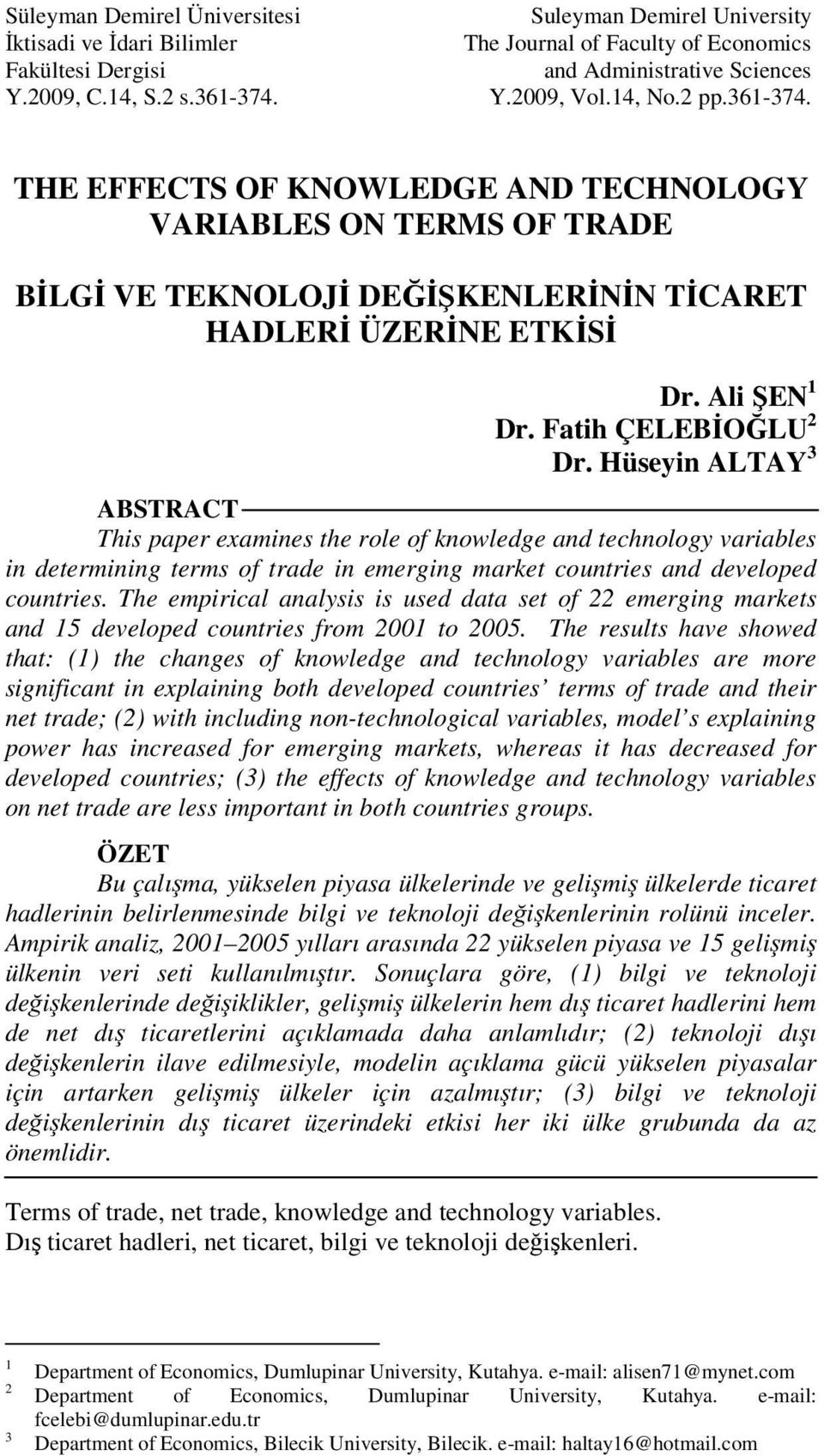 Fatih ÇELEBİOĞLU 2 Dr. Hüseyin ALTAY 3 ABSTRACT This paper examines the role of knowledge and technology variables in determining terms of trade in emerging market countries and developed countries.