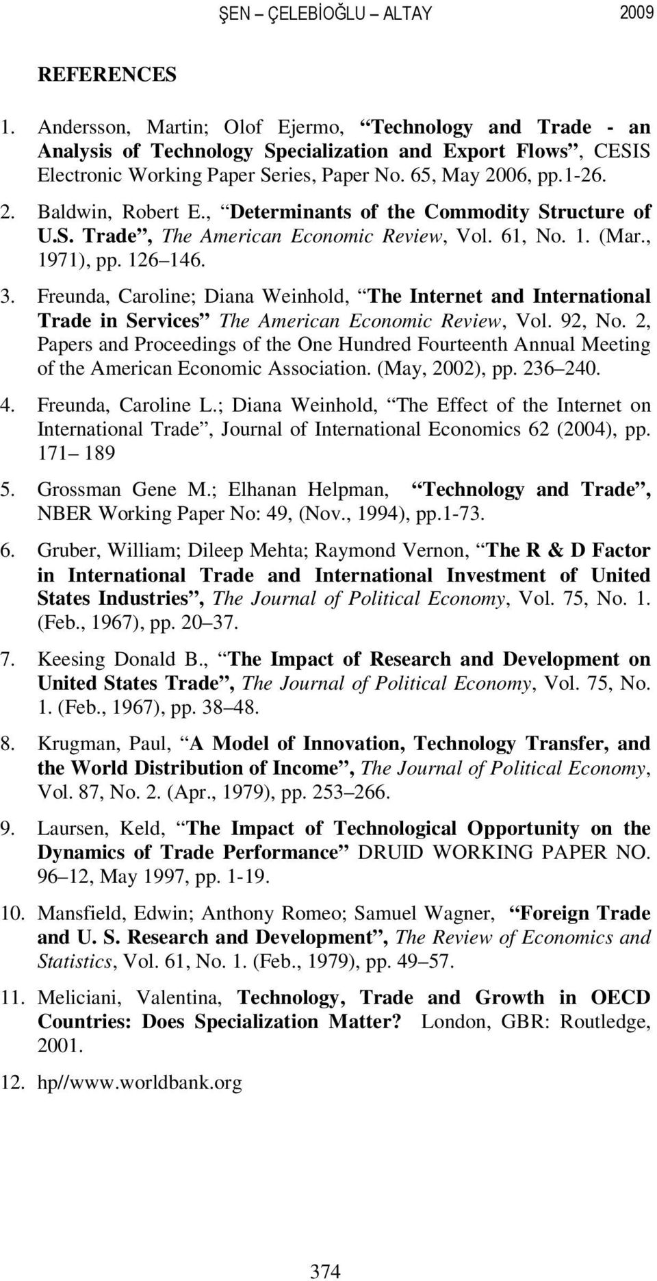 , Determinants of the Commodity Structure of U.S. Trade, The American Economic Review, Vol. 61, No. 1. (Mar., 1971), pp. 126 146. 3.