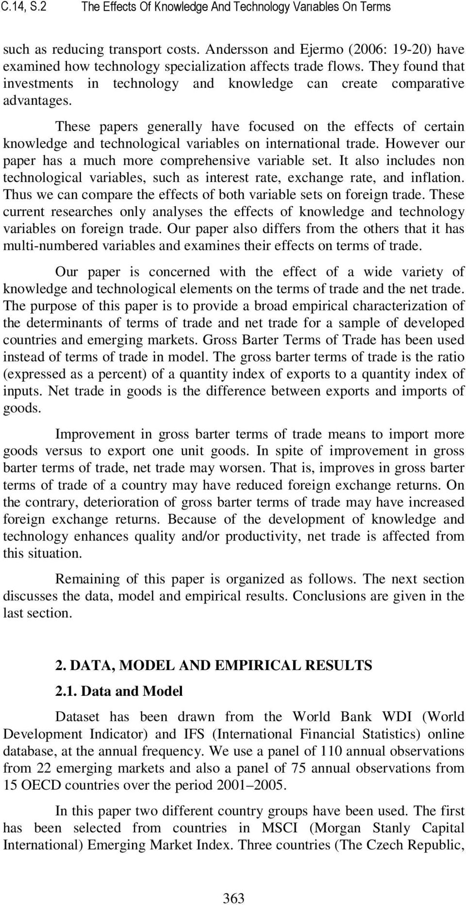 These papers generally have focused on the effects of certain knowledge and technological variables on international trade. However our paper has a much more comprehensive variable set.