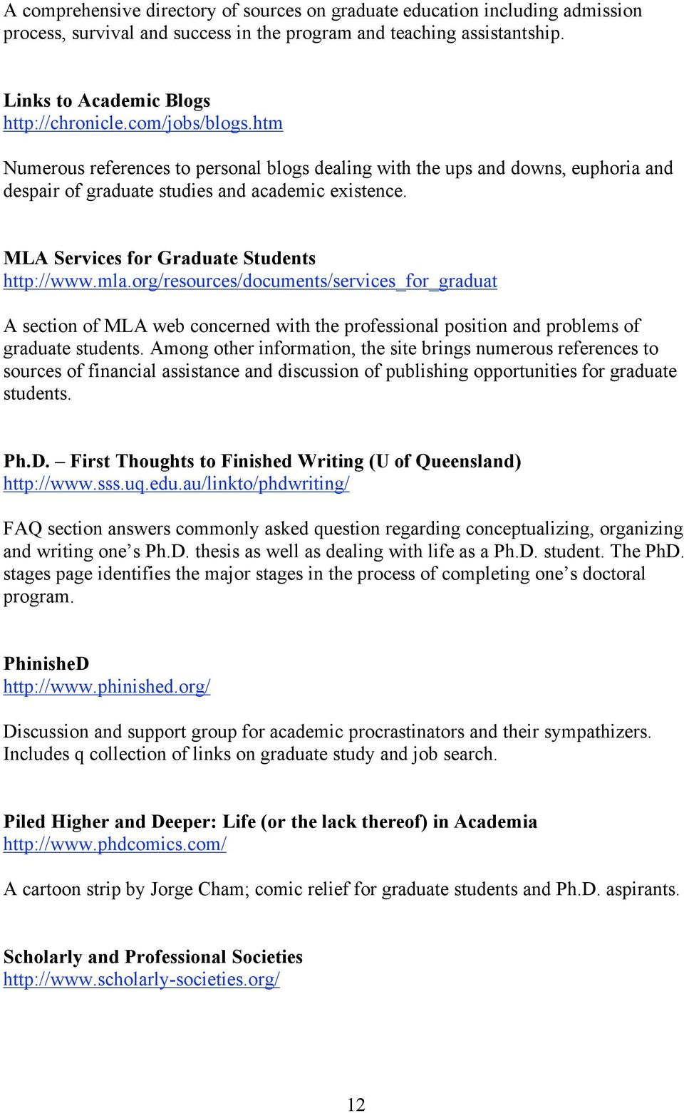 mla.org/resources/documents/services_for_graduat A section of MLA web concerned with the professional position and problems of graduate students.