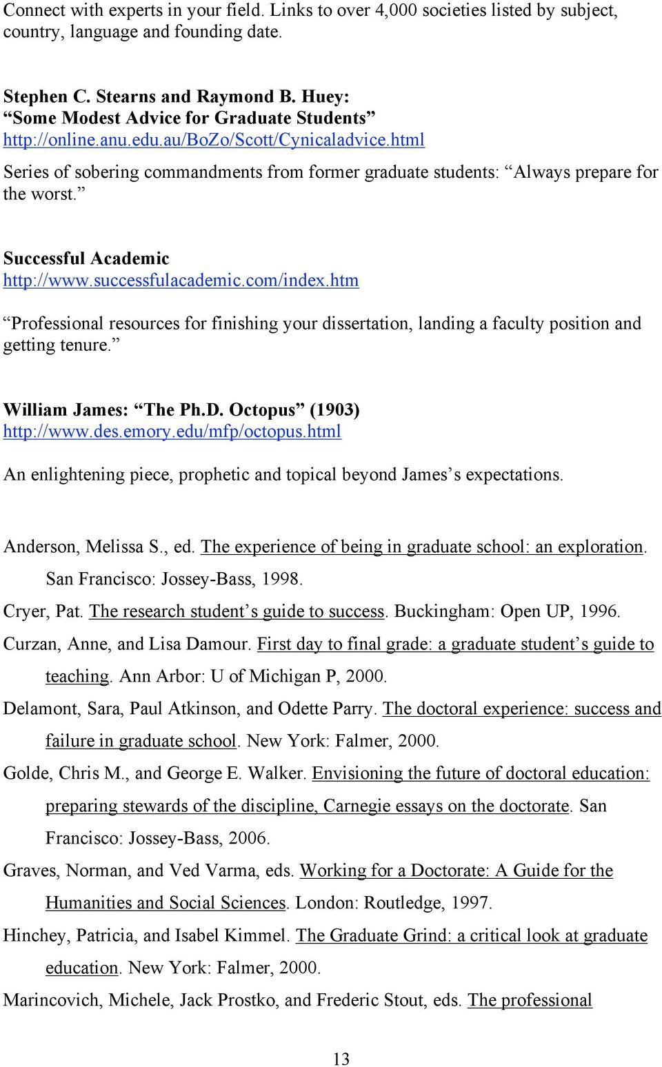 Successful Academic http://www.successfulacademic.com/index.htm Professional resources for finishing your dissertation, landing a faculty position and getting tenure. William James: The Ph.D.
